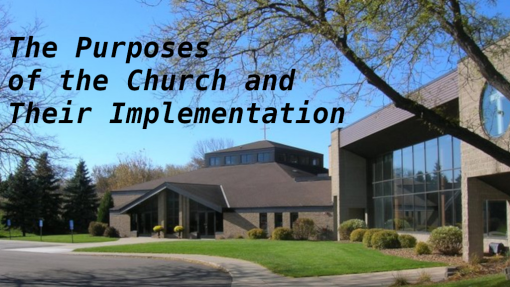 The Purposes of the Church and their Implementation