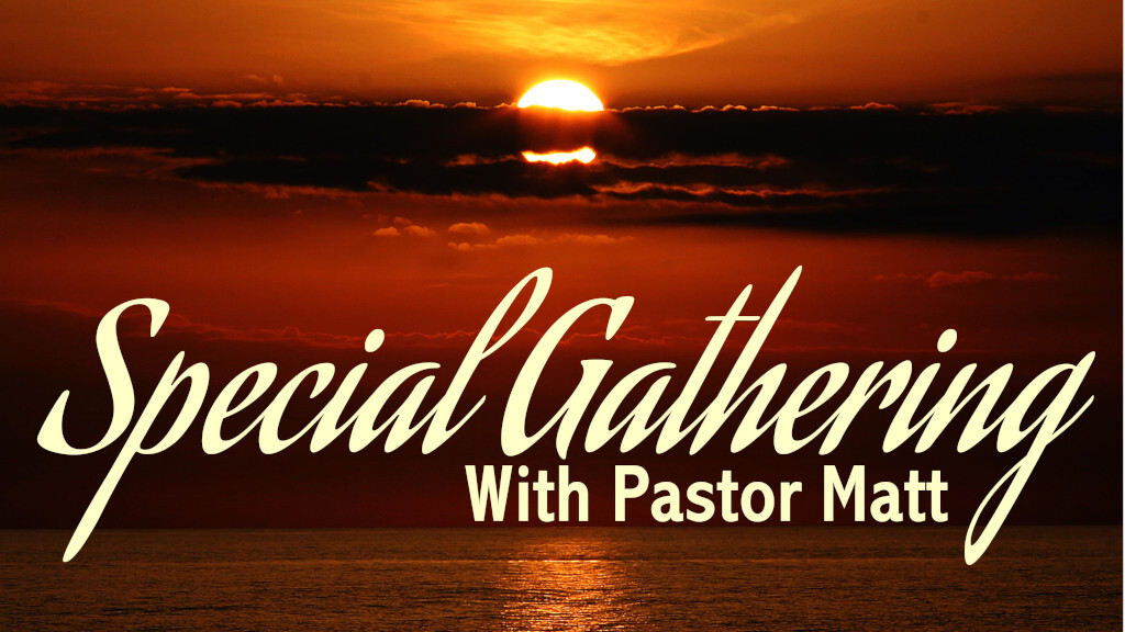 Special Gathering with Pastor Matt